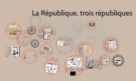 La République, trois républiques