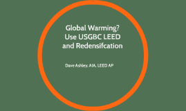 Global Warming? Use USGBC LEED and Redensifcation