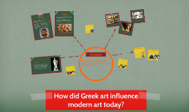Copy of How did Greek art influence modern art today?