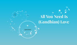 All You Need Is (Gandhian) Love