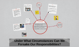 Under What Circumstances Can We Forsake Our Responsibilities