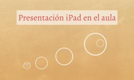 Presentación iPad en el aula