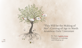 """""""This Will be the Making of Her"""": Coming of Age in North Ame"""