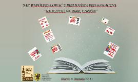 Jak współpracować z Biblioteką Pedagogiczną - 2014