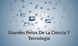 Grandes Retos De La Ciencia Y Tecnologia