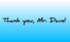 Thank you, Mr. Dave!
