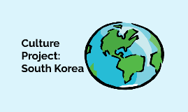 Culture Project: South Korea
