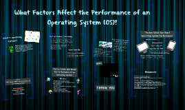 Copy of What Factors Affect the Performance of an Operating System?