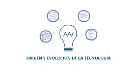 ORIGEN Y EVOLUCION DE LA TECNOLOGIA