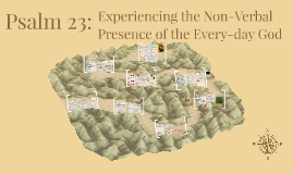 Psalm 23: Experiencing the Non-Verbal Presence of an Everyday God