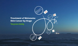 Treatment of Melanoma Skin Cancer by Stage