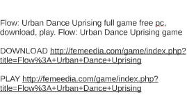 Flow: Urban Dance Uprising full game free pc, download, play
