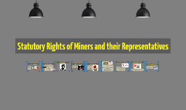 Statutory Rights of Miners and their Representatives