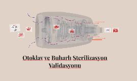 Otoklav ve Buharlı Sterilizasyon Validasyonu