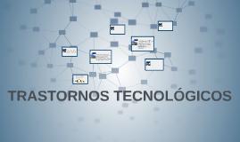 TRASTORNOS TECNOLOGICOS