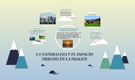 """Copy of BLOQUE 4 """"LA NATURALEZA Y EL ESPACIO URBANO EN LA IMAGEN"""""""