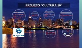 """PROJETO """"CULTURA 16"""""""