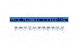 Supporting Positive Outcomes For Children