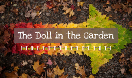 the doll in the garden by zeke brown on prezi - The Doll In The Garden