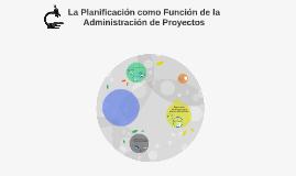 La Planificación como Función de la Administración de Proyec