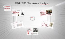 1870 - 1900, Den moderne virkelighet