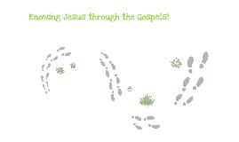 Knowing Jesus through the Gospels!