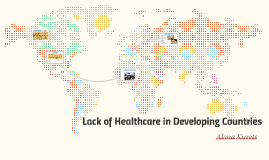 LACK OF HEALTHCARE AROUND THE WORLD