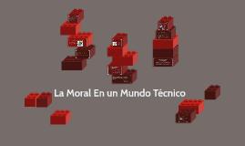 La Moral En un Mundo Técnico