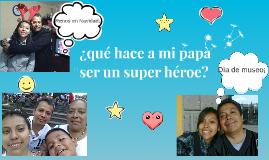 ¿qué hace a mi paà ser un super héroe?