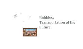Bubbles: Transportation of the Future