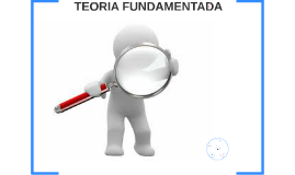 Copy of TEORIA FUNDAMENTADA