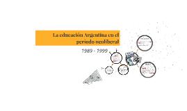 La educacion Argentina en el periodo neoliberal