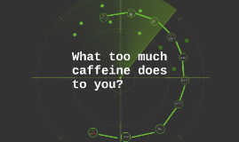 What too much caffeine does to you?