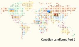 Canadian Landforms Part 2