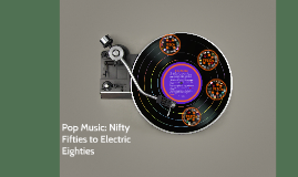 Pop Music: Nifty Fifties to Electric Eighties