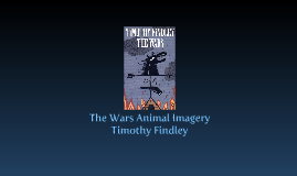 animal imagery in the wars by timothy findley The wars has 6,608 ratings and 315 reviews kd said: i almost did it last night when i finished this book, i was too overjoyed by its beauty, i though.