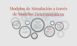 Modelos de Simulacion a travez de Modelos Deterministicos
