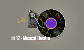 ch 12 - Musical Theatre
