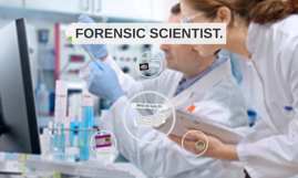 FORENSIC SCIENTIST.