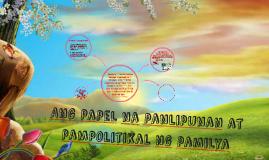Ang Papel na Panlipunan at Pampolitikal ng Pamilya