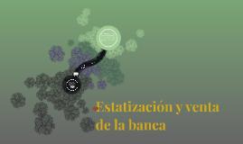 Copy of Estatización y venta de la banca
