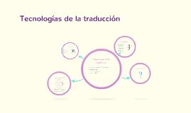 Copy of Tecnologías de la traducción