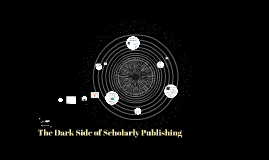 The Dark Side of Scholarly Publishing
