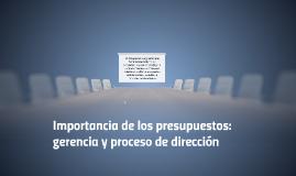 Importancia del presupuesto: gerencia y proceso de dirección