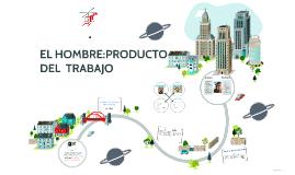 Copy of EL HOMBRE: PRODUCTO DEL