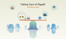 Taking Care of Myself: Body, Mind and Spirit