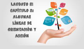 Copy of LAUDATO SI - CAP 5: ALGUNAS LÍNEAS DE ORIENTACIÓN Y ACCIÓN