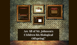 Are All of Mr. Johnson's Children his Biological Offspring?