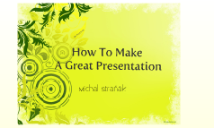 How To Make a Great Presentation