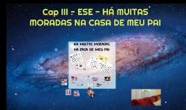 Cap III - ESE - HÁ MUITAS MORADAS NA CASA DE MEU PAI